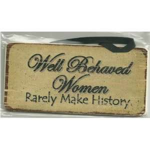 Aged Wood Sign Saying, Well Behaved Women Rarely Make