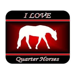 I Love Quarter Horses Mouse Pad   Red Design Everything